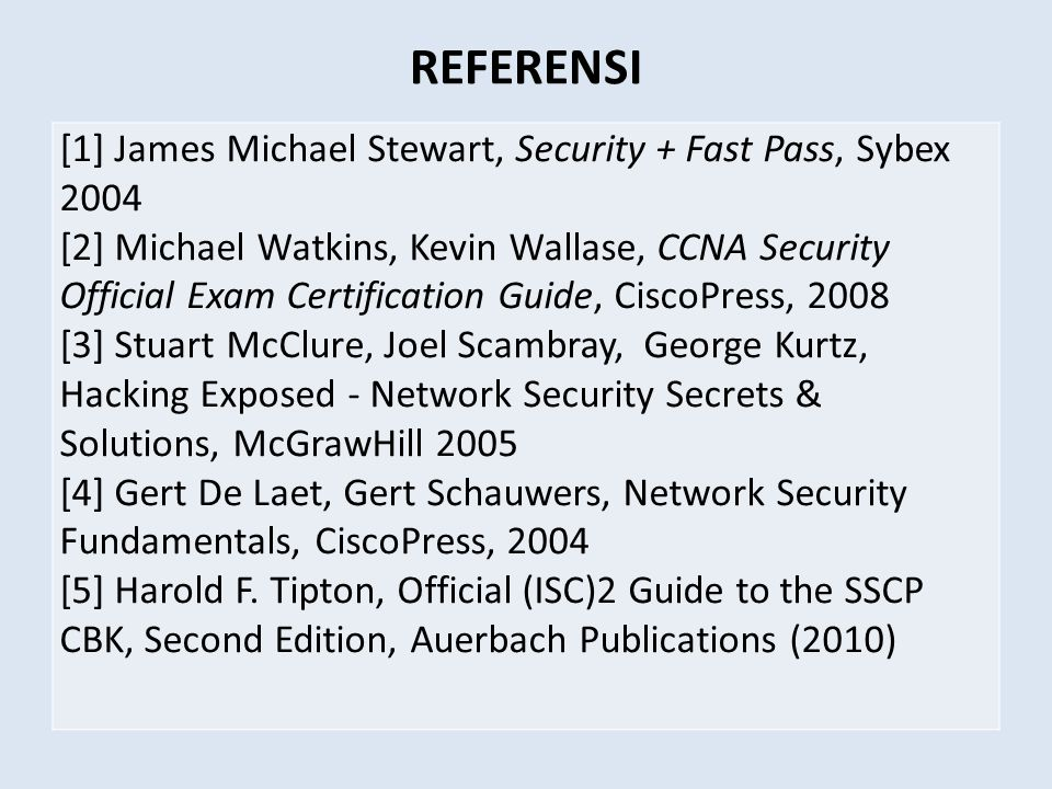 REFERENSI [1] James Michael Stewart, Security + Fast Pass, Sybex 2004
